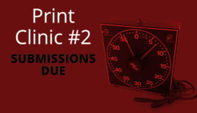 Print Clinic #2 Submissions Due